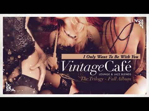 Vintage Café - The Trilogy! - Full Album - Lounge & Jazz Blends - Vol. 2