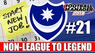 Non-League to Legend FM18 | PORTSMOUTH | Part 21 | NEW JOB | Football Manager 2018