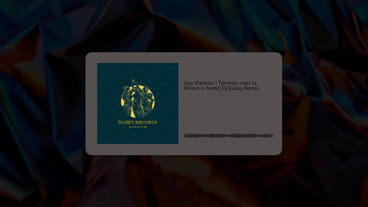 Download Guy Mantzur | Tremolo man vs Where is home | Dj Dusky Remix
