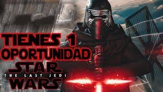 KYLO REN Tienes 1 OPORTUNIDAD   Star Wars The Last Jedi