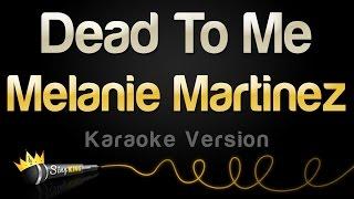 Melanie Martinez - Dead To Me (Karaoke Version)