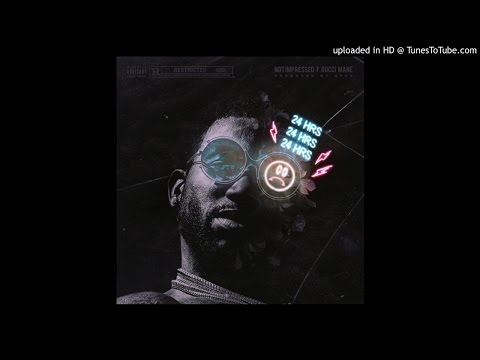 24hrs ft. Gucci Mane - Not Impressed