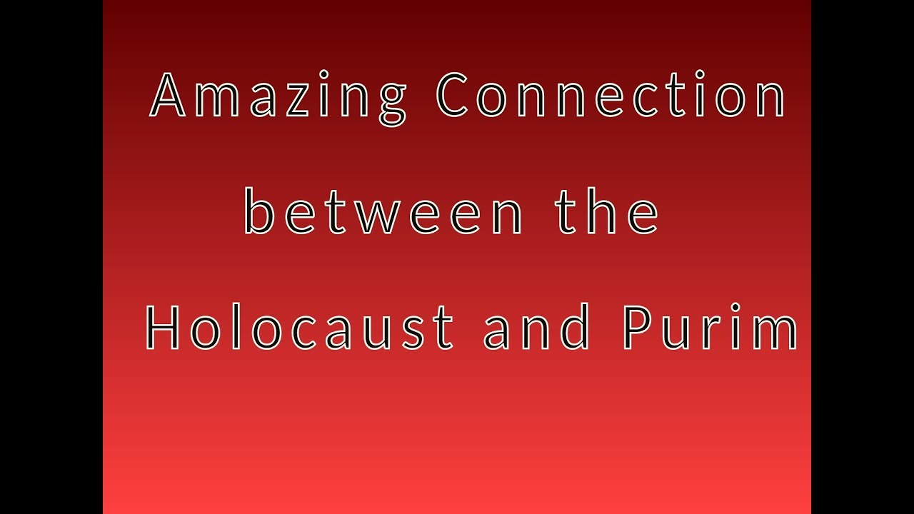 Amazing Connection between the Holocaust and Purim