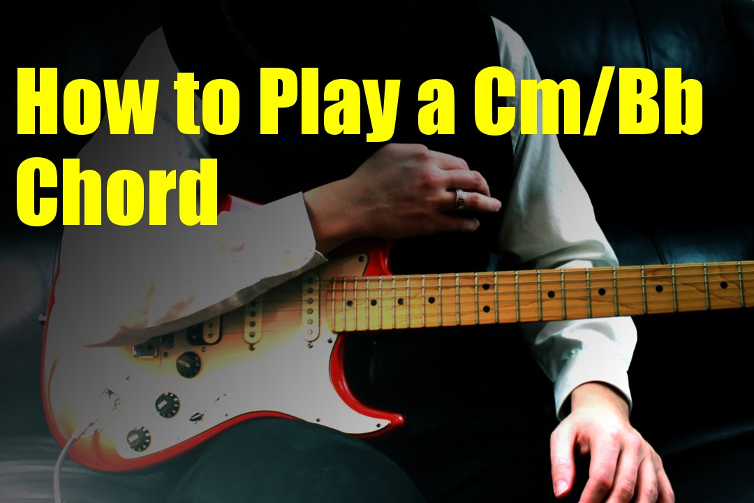 How to Play a Cm/Bb Chord - YouTube