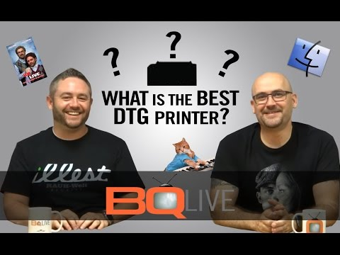 BQLive – Ep: 7  What is the Best DTG Printer?