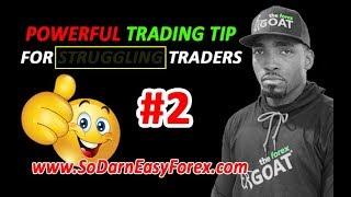 POWERFUL Trading Tip #2 For Struggling Traders - So Darn Easy Forex™