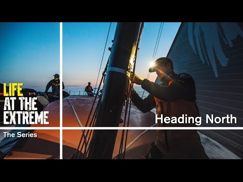Life at the Extreme - Ep. 32 - 'Heading North' | Volvo Ocean Race 2014-15
