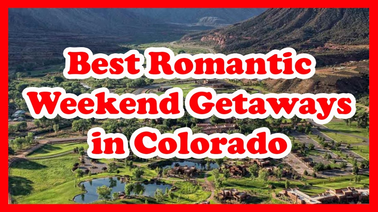 Romantic weekend getaways colorado