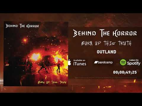Behind The Horror - Burn Up This Truth - Outland