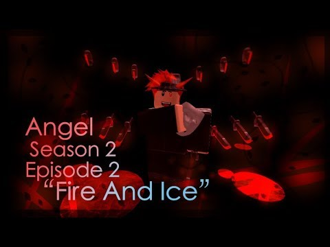 Angel Robloxseries Episode 7 Season 2 Episode 2 Fire And Ice