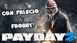 Niente paga per noi? :c - PayDay 2 con Frobby e Friscio - Gameplay ITA PC HD 60FPS