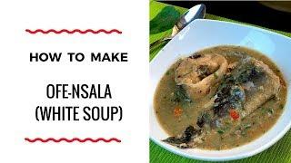 HOW TO MAKE OFE NSALA - WHITE SOUP - ZEELICIOUS FOODS