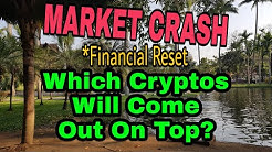 Market Crash - Financial Reset - Which Cryptos Will Come Out On Top?