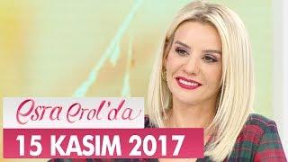 Esra Erol'da 15 Kasım 2017 Çarşamba - Tek Parça
