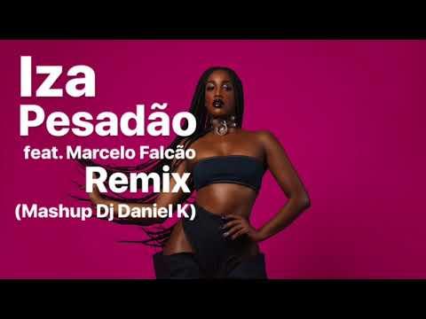 Iza - Pesadão feat. Marcelo Falcão (Remix Mashup Dj Daniel K 2018)
