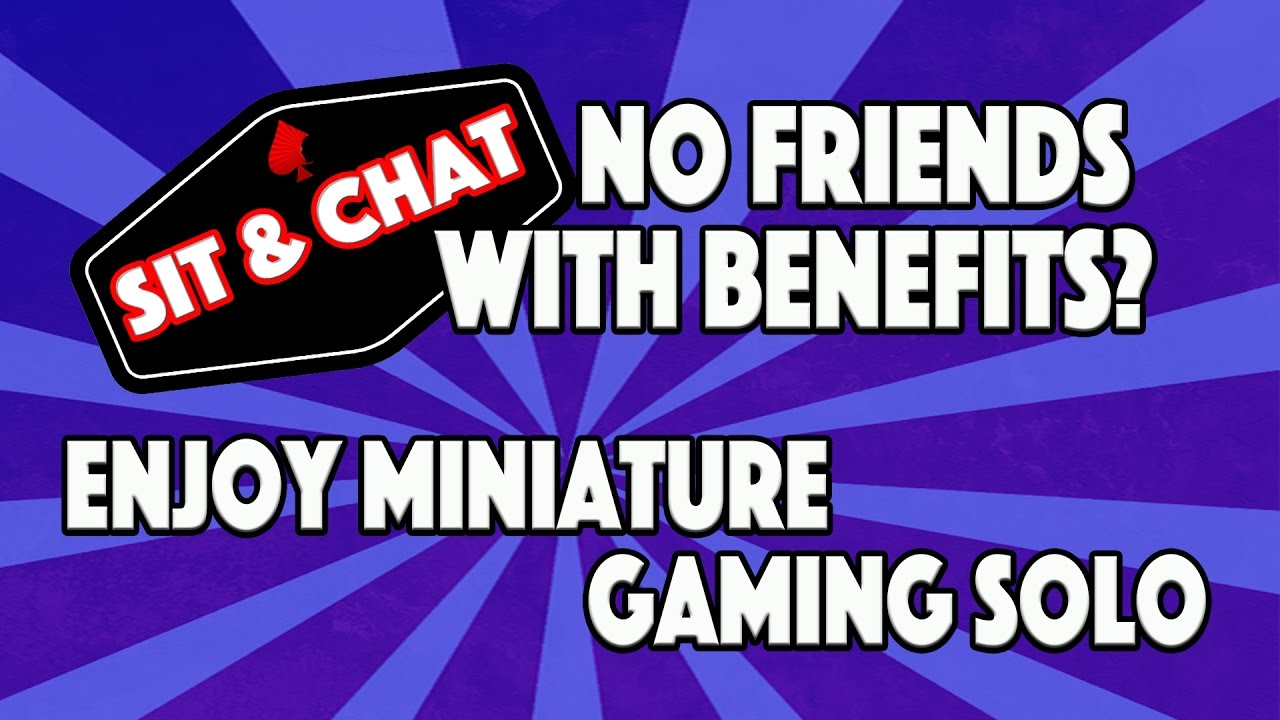 No Friends With Benefits? How to Enjoy the Miniature Gaming Hobby Solo