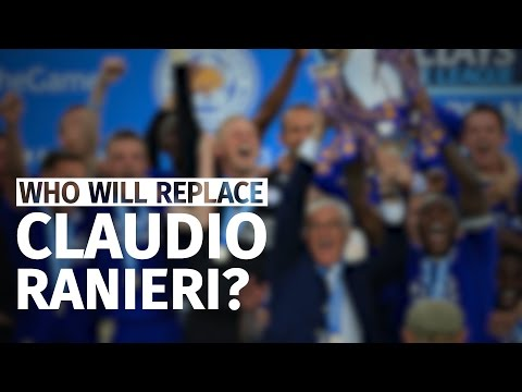 Who Will Replace Claudio Ranieri At Leicester?