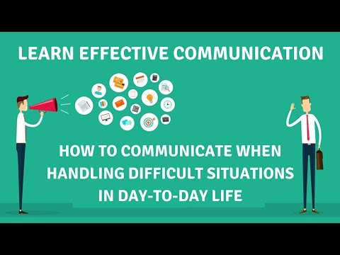 How To Communicate When Handling Difficult Situations In Day-to-Day Life - Effective Communication