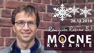 Mocne kazanie - Remigiusz Recław SJ (26.12.2018)