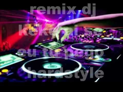REMIX DJ KEKE AI SE EU TU PEGO HARDSTYLE