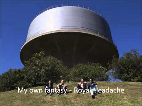 Royal Headache - My Own Fantasy