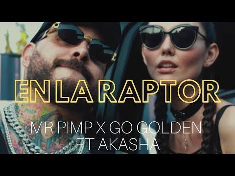 Смотреть клип Mr Pimp X Go Golden Ft. Akasha - En La Raptor