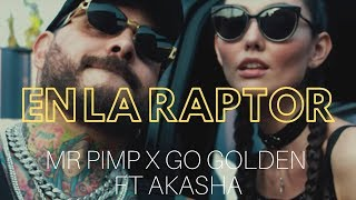 Смотреть клип Mr Pimp X Go Golden Ft. Akasha - En La Raptor