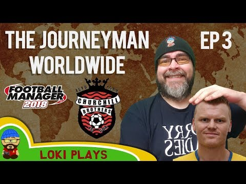 FM18 - The Journeyman Worldwide - EP3 - Churchill Bros I-League India - Football Manager 2018