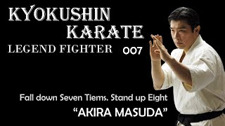 Kyokushin Karate Fighters 007 Fall down Seven Tiems. Stand up Eight Akira Masuda(増田 章) 3rd Place 4th World Karate Tournament(1987) 2nd Place 5th ...