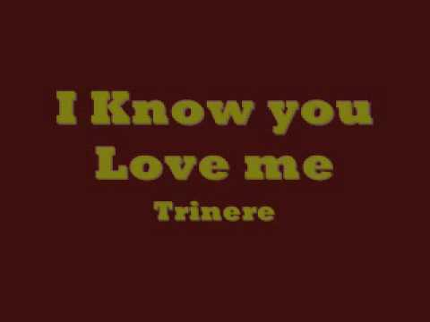Trinere I Know You Love Me Ill Be All You Ever Need