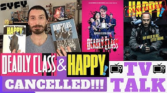 Deadly Class & Happy! Cancelled!