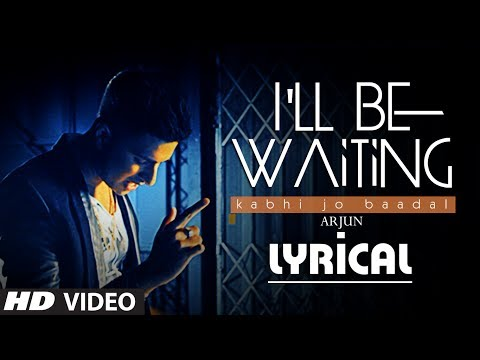 I'll Be Waiting (Kabhi Jo Baadal) Full Video Song with Lyrics | Arjun Feat. Arijit Singh