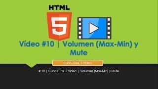 # 10 | Curso HTML 5 Video | Volumen (Max-Min) y Mute