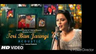 Teri ban jaungi || new full  song || female version  || singer Amrita Fadnavis