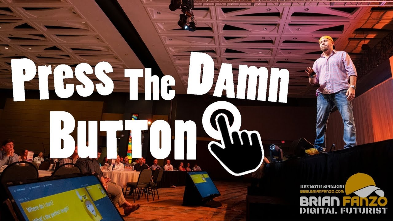 Why business leaders must Press The Damn Button? | Digital Futurist Keynote Speaker Brian Fanzo