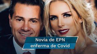 La novia del expresidente Enrique Peña Nieto, sentía una presión en el pecho, perdió el olfato y el gusto y le dio conjuntivitis,  por lo que se aisló mientras sus padres cuidaban a su hija Carlotta