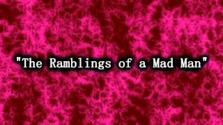"""The Ramblings of a Mad Man"" - CreepsMcPasta"