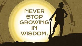 Dig Deep: Never Stop Growing in Wisdom