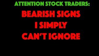 BEARISH SIGNS I SIMPLY CAN'T IGNORE