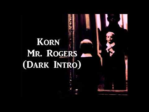 Korn - Mr. Rogers [Dark Intro]