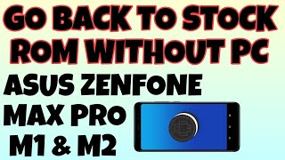 Go Back to Stock Rom Without PC in Asus ZenFone max pro m1 and m2 | Android 8.1.0 | Newtechlearners