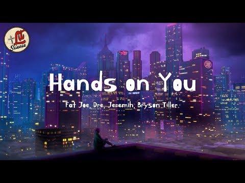 Fat Joe - Hands On You (Lyrics) Ft. Dre, Jeremih & Bryson Tiller   Lit Science