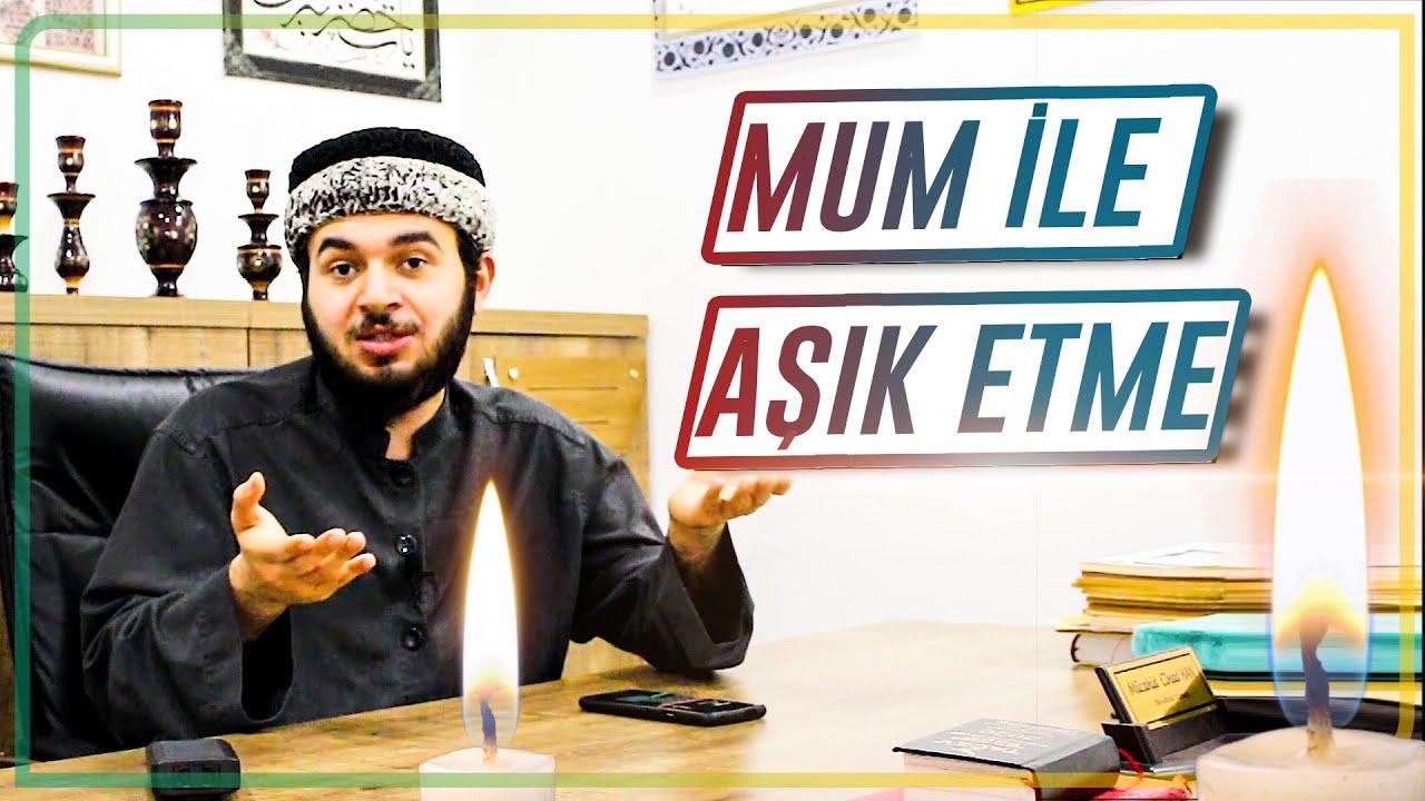 Mum İle Aşık Etme Duası - Mücahid Han