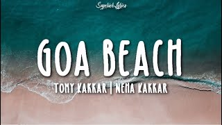 GOA BEACH Lyrics - Tony Kakkar & Neha Kakkar | Aditya Narayan | Kat