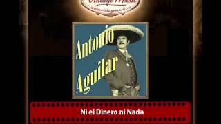 Antonio Aguilar – Ni el Dinero ni Nada