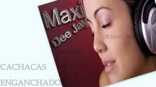 CaCHaCaS & VAllEnaTOS ENGANCHADOS DJ MAXY FSA 2012