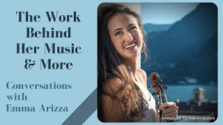 Conversations with A Violinist Emma Arizza - The Work Behind Her Music & More