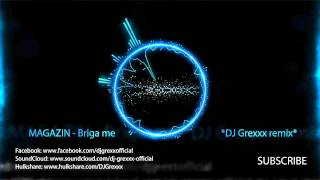 Magazin - Briga me (DJ Grexxx 2013 remix)