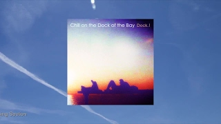 Various Artists - Chill on the Dock of the Bay - Dock.1