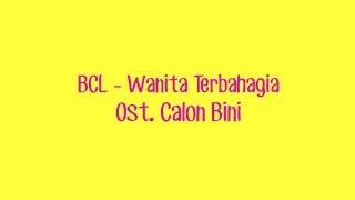 #LYRICS WANITA TERBAHAGIA - BCL [OST. CALON BINI]